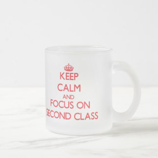 Keep Calm and focus on Second Class 10 Oz Frosted Glass Coffee Mug