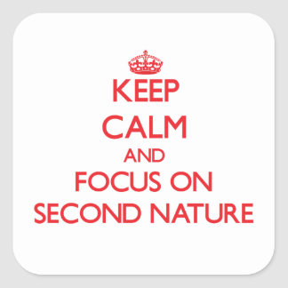 Keep Calm and focus on Second Nature Square Sticker