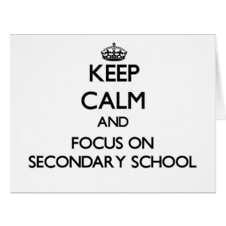 Keep Calm and focus on Secondary School Greeting Cards