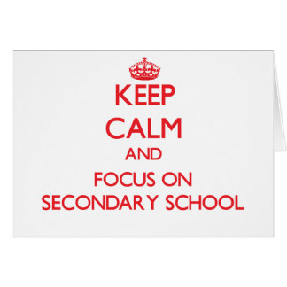 Keep Calm and focus on Secondary School Greeting Card