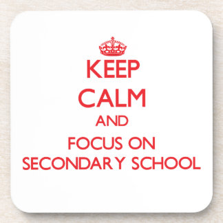 Keep Calm and focus on Secondary School Drink Coaster