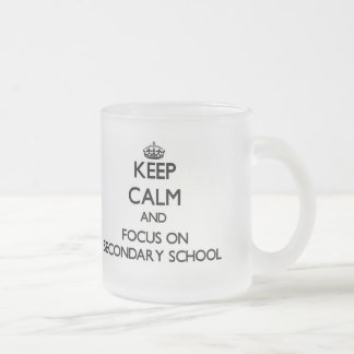 Keep Calm and focus on Secondary School 10 Oz Frosted Glass Coffee Mug