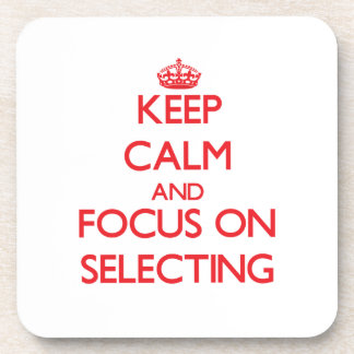 Keep Calm and focus on Selecting Beverage Coasters