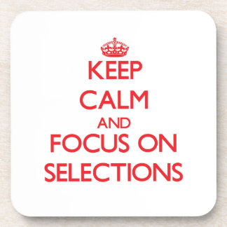 Keep Calm and focus on Selections Drink Coaster