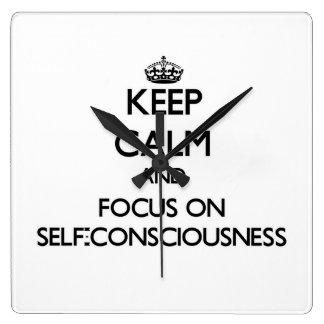 Keep Calm and focus on Self-Consciousness Square Wallclocks