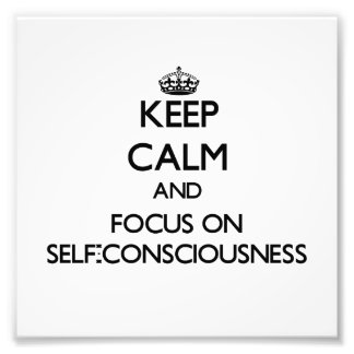 Keep Calm and focus on Self-Consciousness Photo Art