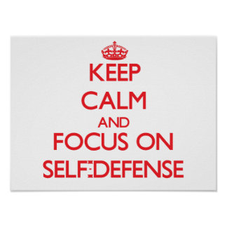 Keep Calm and focus on Self-Defense Posters