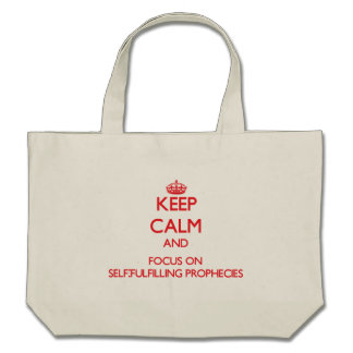 Keep Calm and focus on Self-Fulfilling Prophecies Canvas Bags
