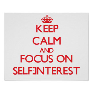 Keep Calm and focus on Self-Interest Poster