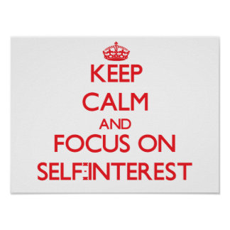 Keep Calm and focus on Self-Interest Posters
