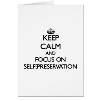 Keep Calm and focus on Self-Preservation Greeting Card