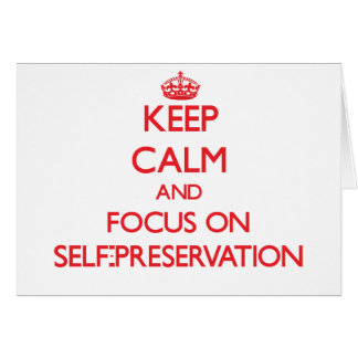 Keep Calm and focus on Self-Preservation Cards