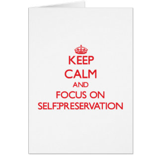 Keep Calm and focus on Self-Preservation Card