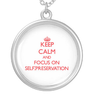 Keep Calm and focus on Self-Preservation Custom Necklace