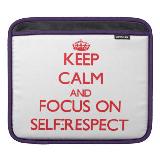 Keep Calm and focus on Self-Respect Sleeve For iPads