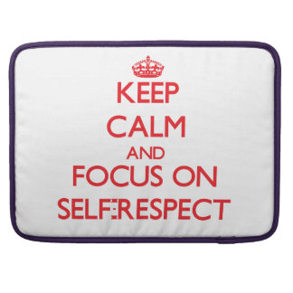 Keep Calm and focus on Self-Respect Sleeve For MacBooks