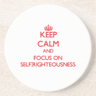 Keep Calm and focus on Self-Righteousness Drink Coasters