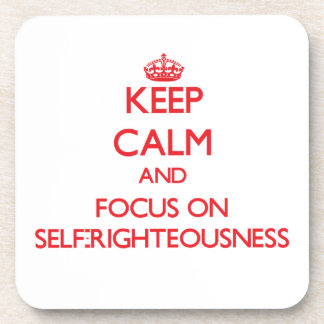 Keep Calm and focus on Self-Righteousness Beverage Coaster