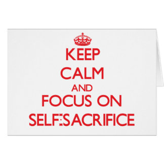 Keep Calm and focus on Self-Sacrifice Card