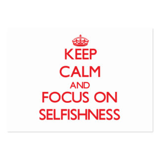 Keep Calm and focus on Selfishness Business Card Templates
