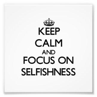 Keep Calm and focus on Selfishness Photograph