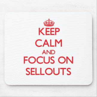 Keep Calm and focus on Sellouts Mouse Pad
