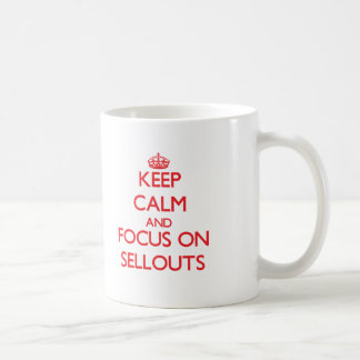 Keep Calm and focus on Sellouts Classic White Coffee Mug