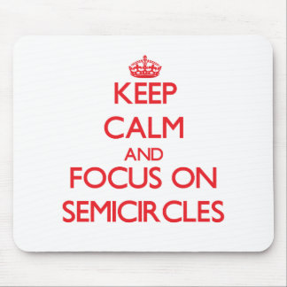 Keep Calm and focus on Semicircles Mousepads