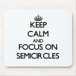 Keep Calm and focus on Semicircles Mouse Pad