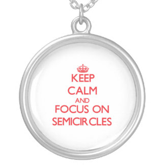 Keep Calm and focus on Semicircles Necklaces