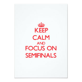 Keep Calm and focus on Semifinals 5x7 Paper Invitation Card