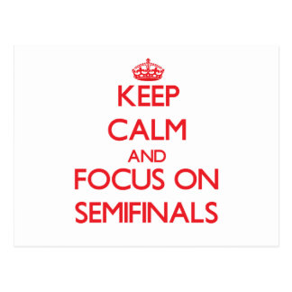Keep Calm and focus on Semifinals Postcard