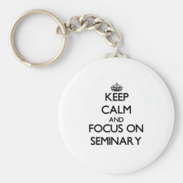 Keep Calm and focus on Seminary Keychain