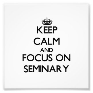 Keep Calm and focus on Seminary Photo