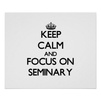 Keep Calm and focus on Seminary Posters