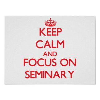 Keep Calm and focus on Seminary Poster