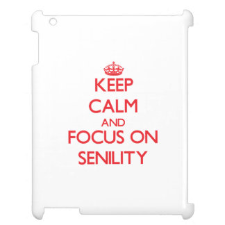 Keep Calm and focus on Senility Case For The iPad