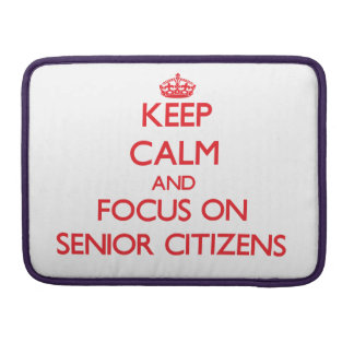 Keep Calm and focus on Senior Citizens MacBook Pro Sleeves