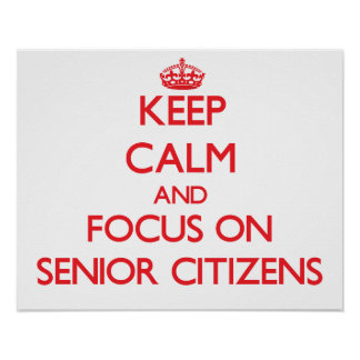 Keep Calm and focus on Senior Citizens Poster