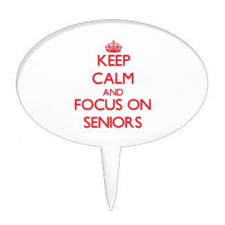 Keep Calm and focus on Seniors Cake Topper