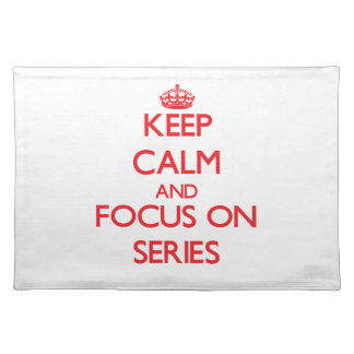 Keep Calm and focus on Series Placemat