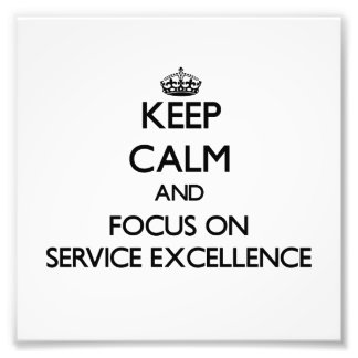 Keep Calm and focus on SERVICE EXCELLENCE Photographic Print