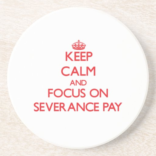 Keep Calm and focus on Severance Pay Beverage Coaster