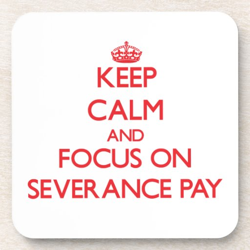 Keep Calm and focus on Severance Pay Drink Coaster