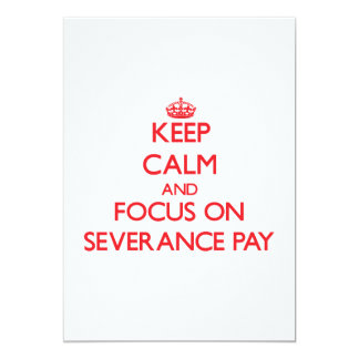 Keep Calm and focus on Severance Pay 5x7 Paper Invitation Card