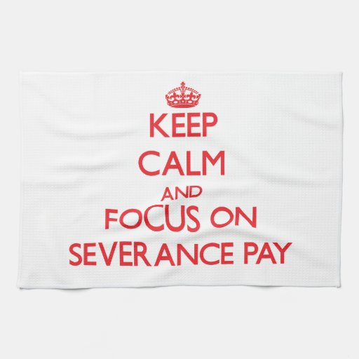 Keep Calm and focus on Severance Pay Kitchen Towel