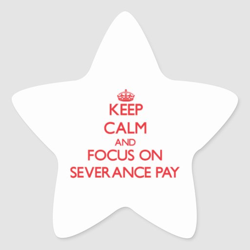 Keep Calm and focus on Severance Pay Sticker