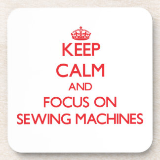 Keep Calm and focus on Sewing Machines Beverage Coasters