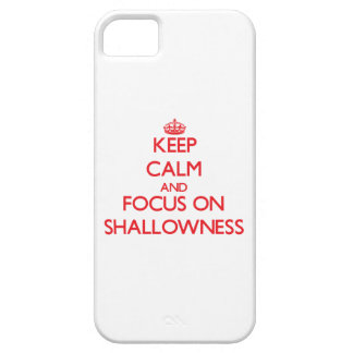 Keep Calm and focus on Shallowness iPhone 5 Cover