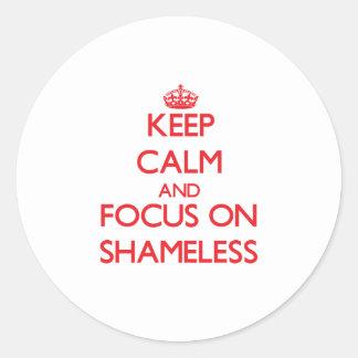 Keep Calm and focus on Shameless Round Sticker